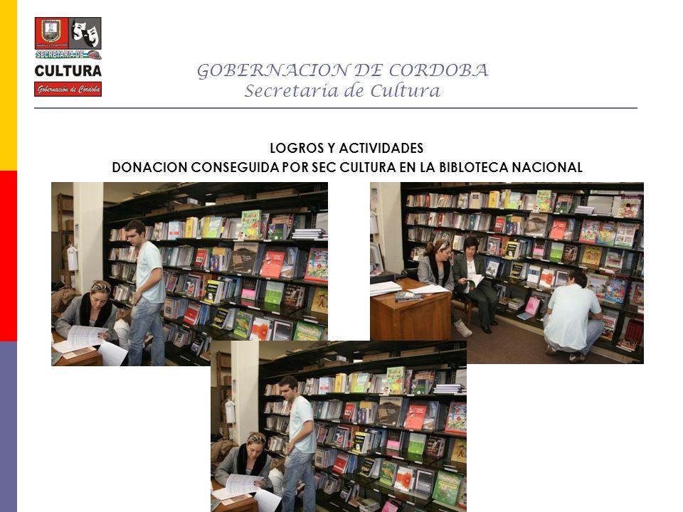 GOBERNACION DE CORDOBA Secretaria de Cultura LOGROS Y ACTIVIDADES DONACION CONSEGUIDA POR SEC CULTURA EN LA BIBLOTECA NACIONAL