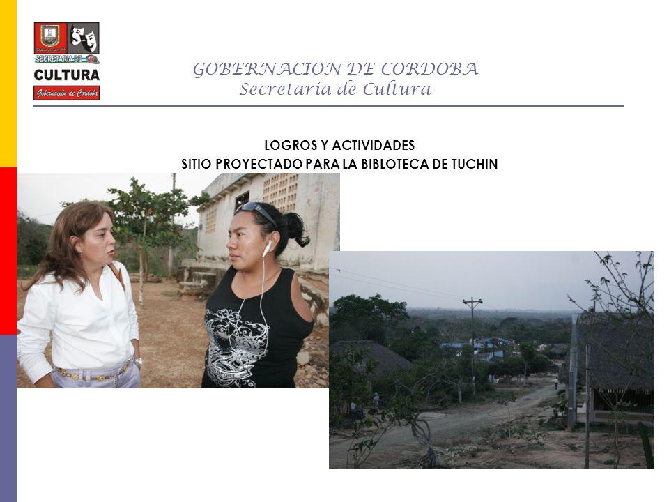GOBERNACION DE CORDOBA Secretaria de Cultura LOGROS Y ACTIVIDADES SITIO PROYECTADO PARA LA BIBLOTECA DE TUCHIN