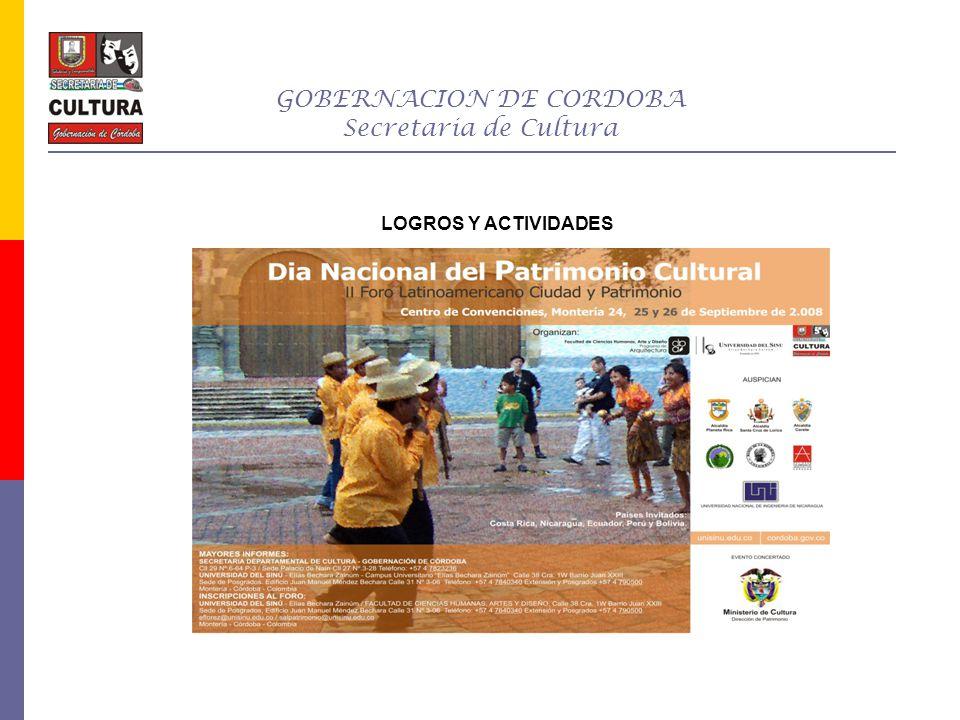 GOBERNACION DE CORDOBA Secretaria de Cultura LOGROS Y ACTIVIDADES