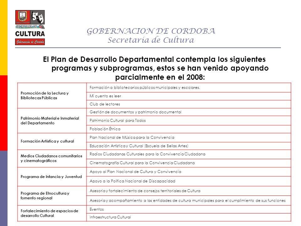 GOBERNACION DE CORDOBA Secretaria de Cultura El Plan de Desarrollo Departamental contempla los siguientes programas y subprogramas, estos se han venid
