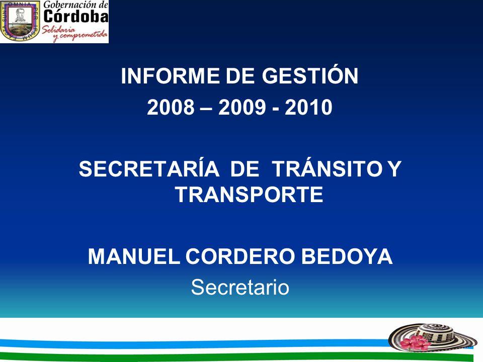 INFORME DE GESTIÓN 2008 – 2009 - 2010 SECRETARÍA DE TRÁNSITO Y TRANSPORTE MANUEL CORDERO BEDOYA Secretario