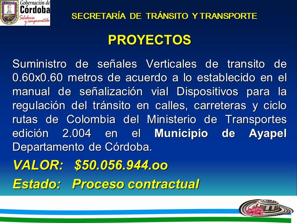 SECRETARÍA DE TRÁNSITO Y TRANSPORTE PROYECTOS Suministro de señales Verticales de transito de 0.60x0.60 metros de acuerdo a lo establecido en el manual de señalización vial Dispositivos para la regulación del tránsito en calles, carreteras y ciclo rutas de Colombia del Ministerio de Transportes edición 2.004 en el Municipio de Ayapel Departamento de Córdoba.
