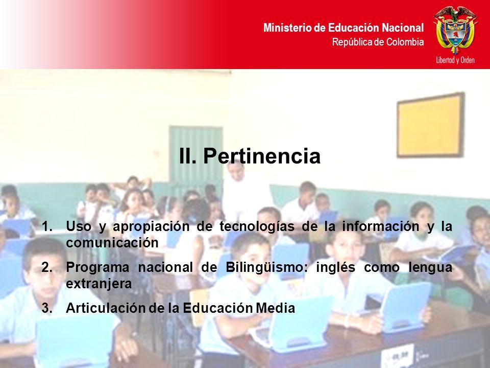 Ministerio de Educación Nacional República de Colombia II. Pertinencia 1.Uso y apropiación de tecnologías de la información y la comunicación 2.Progra