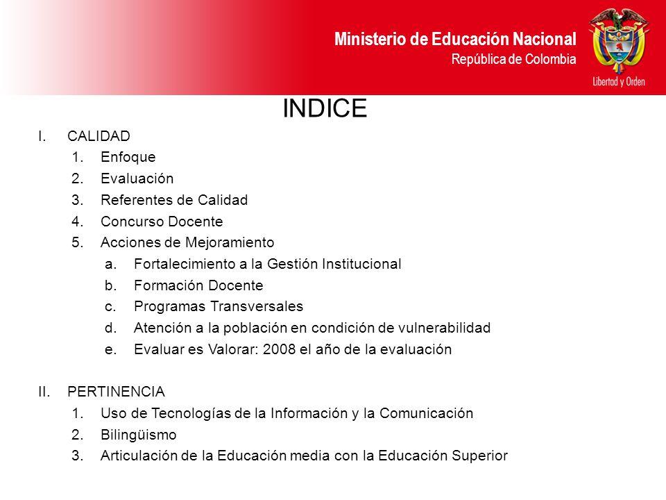 Ministerio de Educación Nacional República de Colombia INDICE I.CALIDAD 1.Enfoque 2.Evaluación 3.Referentes de Calidad 4.Concurso Docente 5.Acciones d