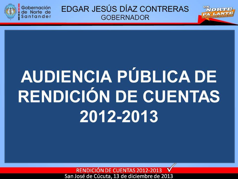 AUDIENCIA PÚBLICA DE RENDICIÓN DE CUENTAS 2012-2013 EDGAR JESÚS DÍAZ CONTRERAS GOBERNADOR
