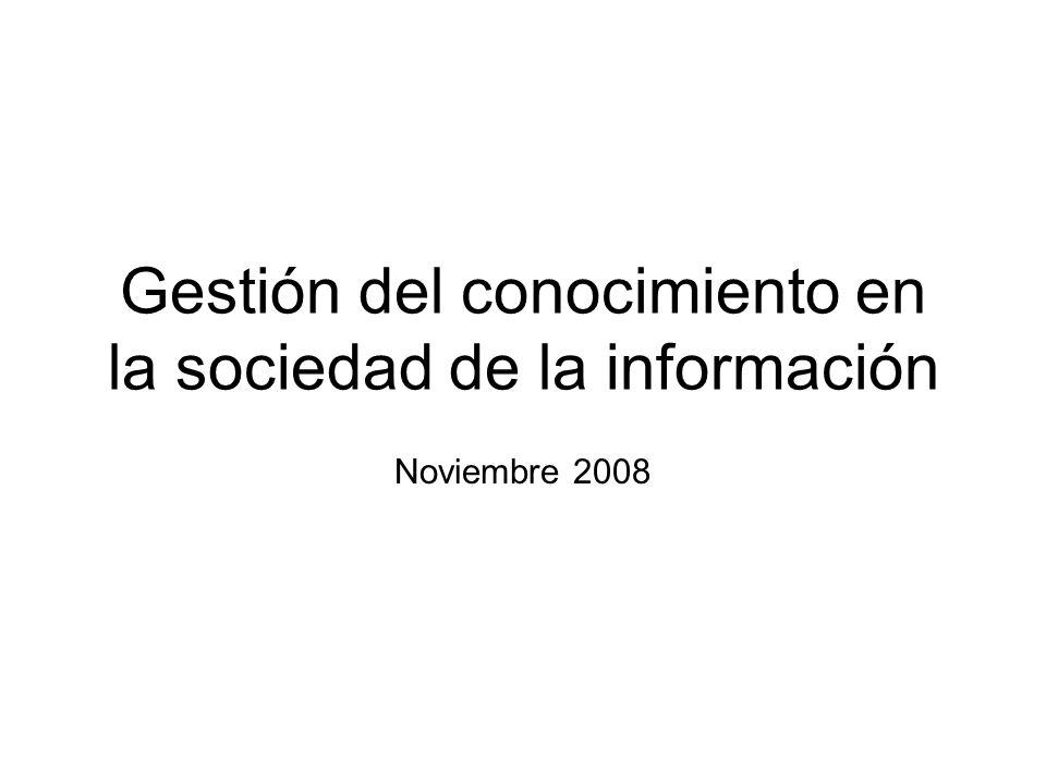 Gestión del conocimiento en la sociedad de la información Noviembre 2008