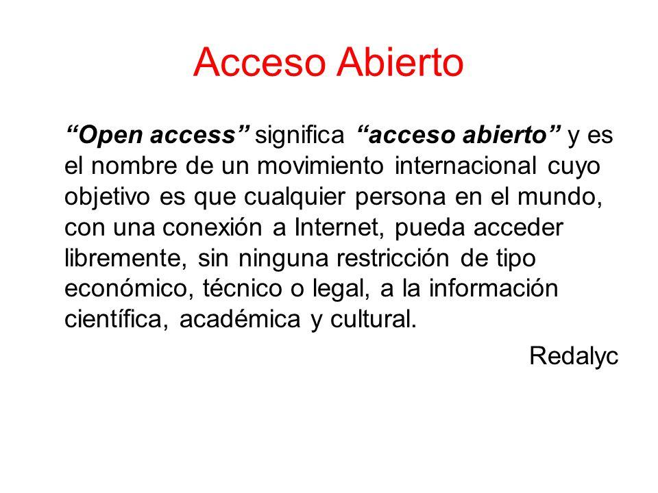 Acceso Abierto Open access significa acceso abierto y es el nombre de un movimiento internacional cuyo objetivo es que cualquier persona en el mundo, con una conexión a Internet, pueda acceder libremente, sin ninguna restricción de tipo económico, técnico o legal, a la información científica, académica y cultural.