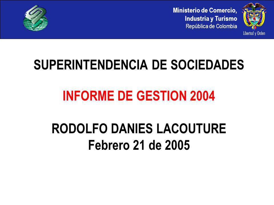 Ministerio de Comercio, Industria y Turismo República de Colombia SUPERINTENDENCIA DE SOCIEDADES INFORME DE GESTION 2004 RODOLFO DANIES LACOUTURE Febr