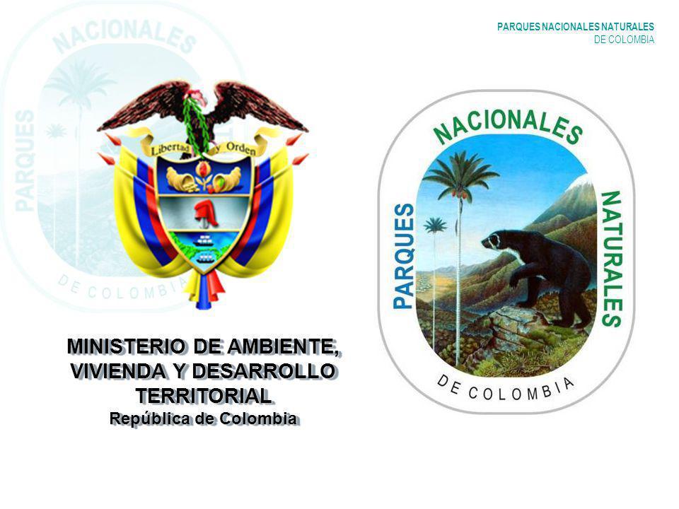 PARQUES NACIONALES NATURALES DE COLOMBIA MINISTERIO DE AMBIENTE, VIVIENDA Y DESARROLLO TERRITORIAL República de Colombia