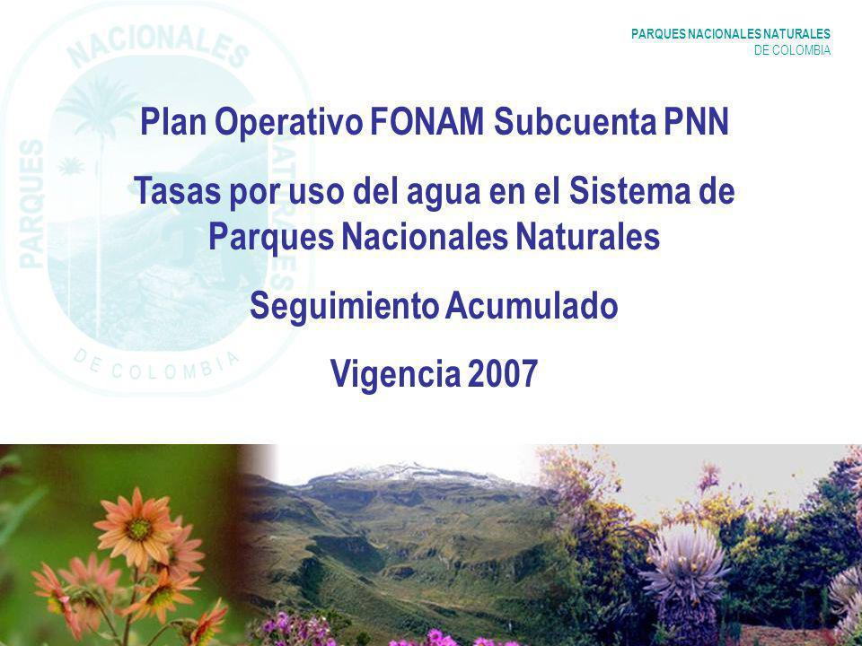 PARQUES NACIONALES NATURALES DE COLOMBIA Plan Operativo FONAM Subcuenta PNN Tasas por uso del agua en el Sistema de Parques Nacionales Naturales Segui