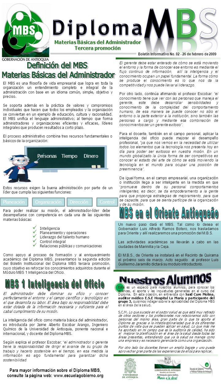 Para mayor información sobre el Diploma MBS, consulte la página web: www.escuelagobierno.org Boletín Informativo No. 02 - 26 de febrero de 2009 Este e