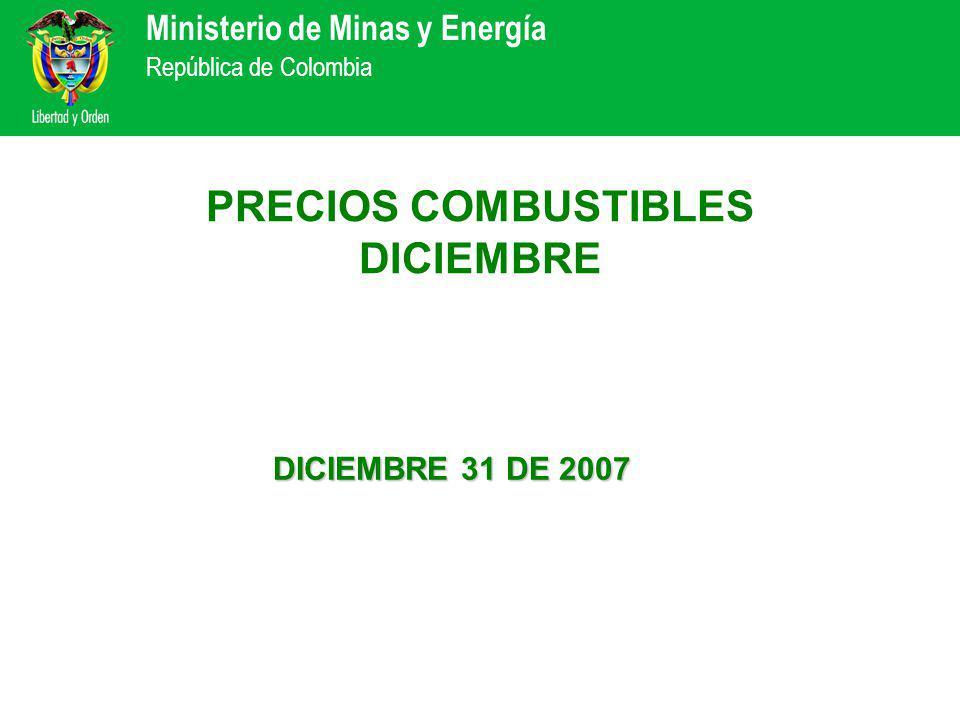 Ministerio de Minas y Energía República de Colombia PRECIOS COMBUSTIBLES DICIEMBRE DICIEMBRE 31 DE 2007