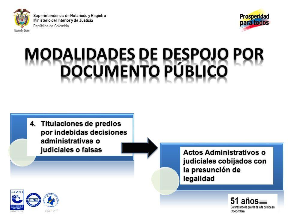 Superintendencia de Notariado y Registro Ministerio del Interior y de Justicia República de Colombia 4.Titulaciones de predios por indebidas decisiones administrativas o judiciales o falsas Actos Administrativos o judiciales cobijados con la presunción de legalidad