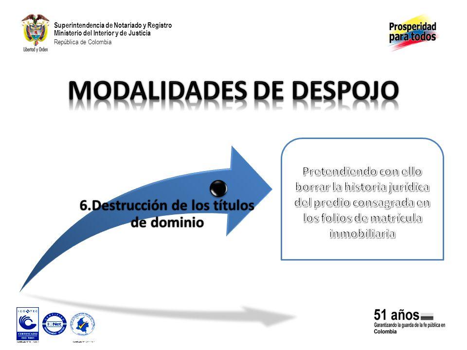 Superintendencia de Notariado y Registro Ministerio del Interior y de Justicia República de Colombia 6.Destrucción de los títulos de dominio