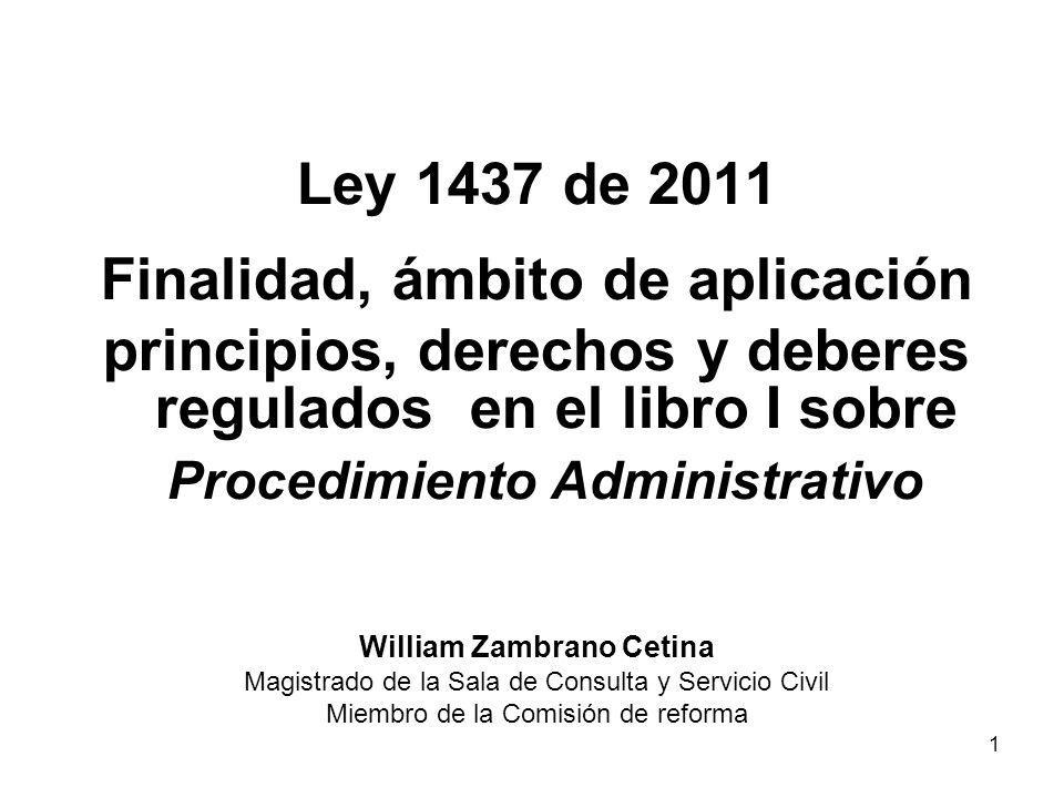 1 Ley 1437 de 2011 Finalidad, ámbito de aplicación principios, derechos y deberes regulados en el libro I sobre Procedimiento Administrativo William Z