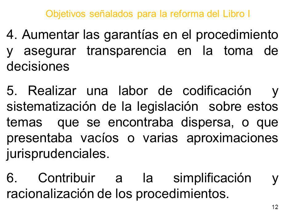 Objetivos señalados para la reforma del Libro I 4. Aumentar las garantías en el procedimiento y asegurar transparencia en la toma de decisiones 5. Rea