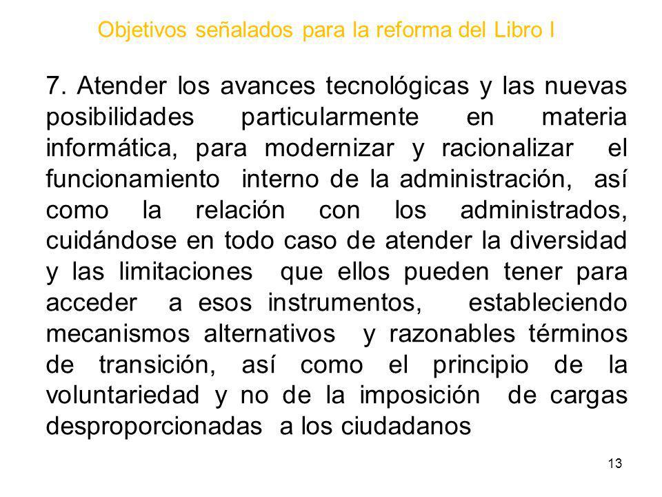 Objetivos señalados para la reforma del Libro I 7. Atender los avances tecnológicas y las nuevas posibilidades particularmente en materia informática,