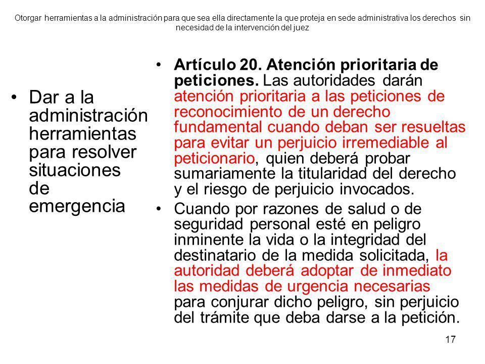 17 Otorgar herramientas a la administración para que sea ella directamente la que proteja en sede administrativa los derechos sin necesidad de la inte
