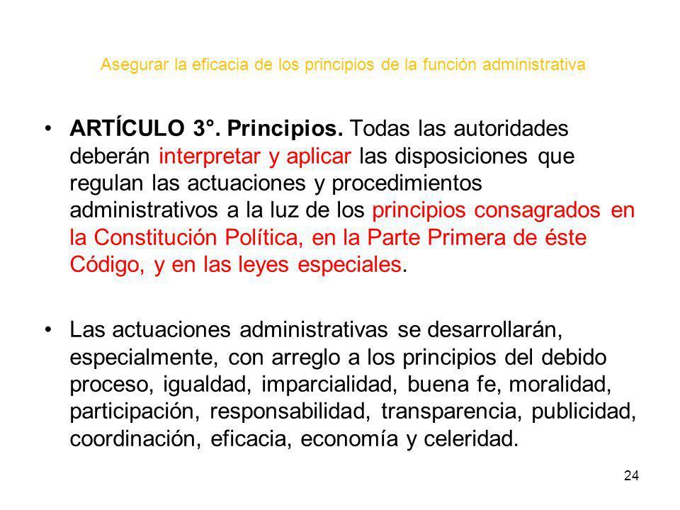 24 Asegurar la eficacia de los principios de la función administrativa ARTÍCULO 3°. Principios. Todas las autoridades deberán interpretar y aplicar la
