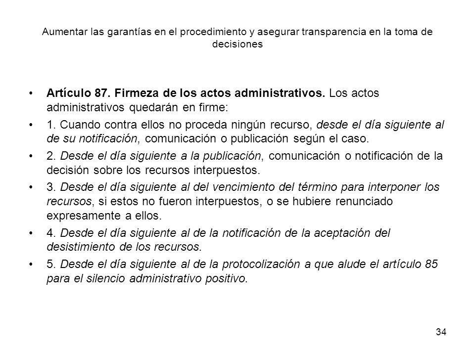 34 Aumentar las garantías en el procedimiento y asegurar transparencia en la toma de decisiones Artículo 87. Firmeza de los actos administrativos. Los