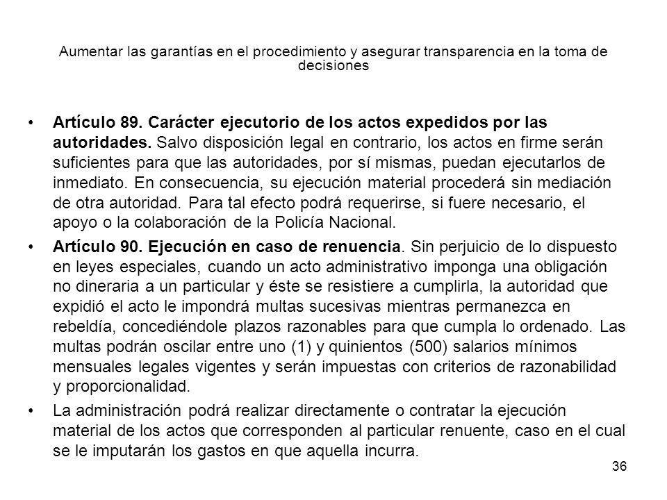 36 Aumentar las garantías en el procedimiento y asegurar transparencia en la toma de decisiones Artículo 89. Carácter ejecutorio de los actos expedido