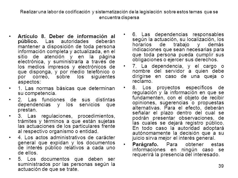 39 Realizar una labor de codificación y sistematización de la legislación sobre estos temas que se encuentra dispersa Artículo 8. Deber de información