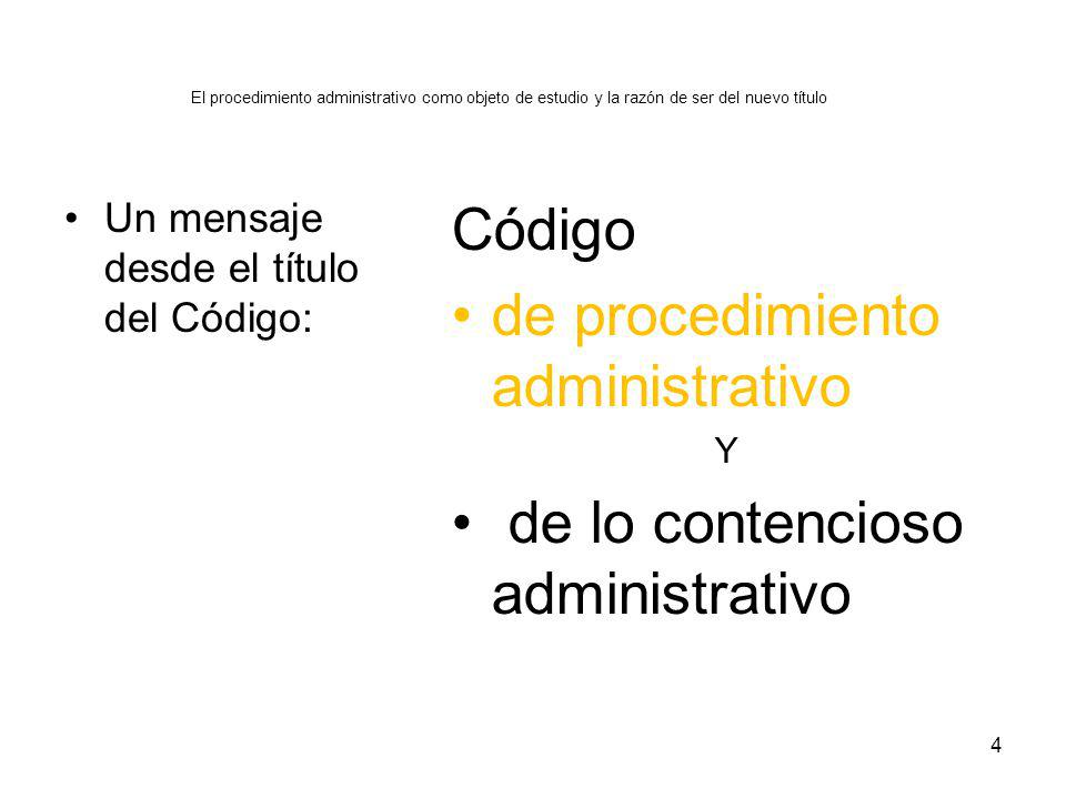 El procedimiento administrativo como objeto de estudio y la razón de ser del nuevo título La especificidad colombiana en materia de procedimiento administrativo Una sola ley con dos elementos distintos claramente identificables que en otras legislaciones se encuentran regulados en leyes diferentes 5