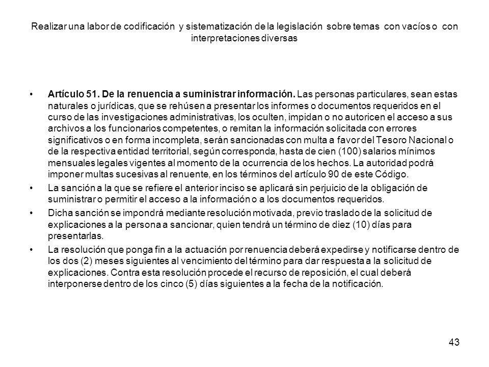 43 Artículo 51. De la renuencia a suministrar información. Las personas particulares, sean estas naturales o jurídicas, que se rehúsen a presentar los
