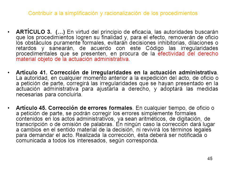 45 Contribuir a la simplificación y racionalización de los procedimientos ARTÍCULO 3. (…) En virtud del principio de eficacia, las autoridades buscará