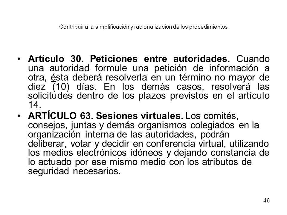46 Contribuir a la simplificación y racionalización de los procedimientos Artículo 30. Peticiones entre autoridades. Cuando una autoridad formule una