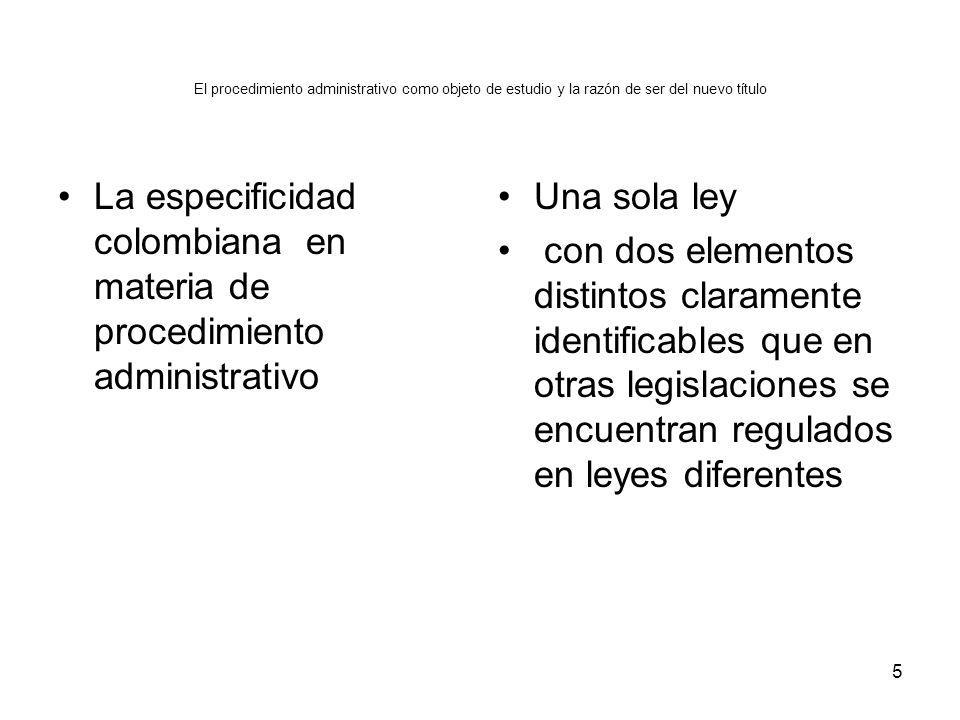 El procedimiento administrativo como objeto de estudio y la razón de ser del nuevo título La especificidad colombiana en materia de procedimiento admi
