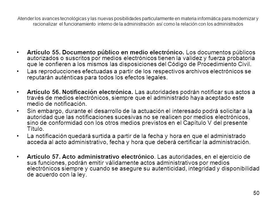 50 Artículo 55. Documento público en medio electrónico. Los documentos públicos autorizados o suscritos por medios electrónicos tienen la validez y fu