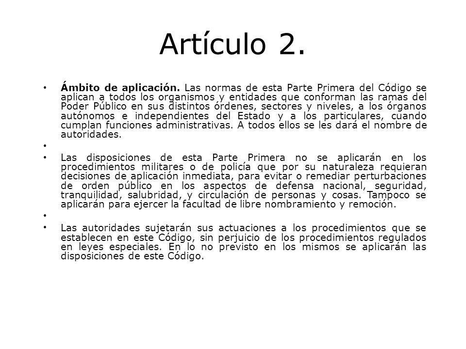 Artículo 2. Ámbito de aplicación. Las normas de esta Parte Primera del Código se aplican a todos los organismos y entidades que conforman las ramas de