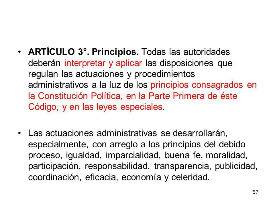57 ARTÍCULO 3°. Principios. Todas las autoridades deberán interpretar y aplicar las disposiciones que regulan las actuaciones y procedimientos adminis