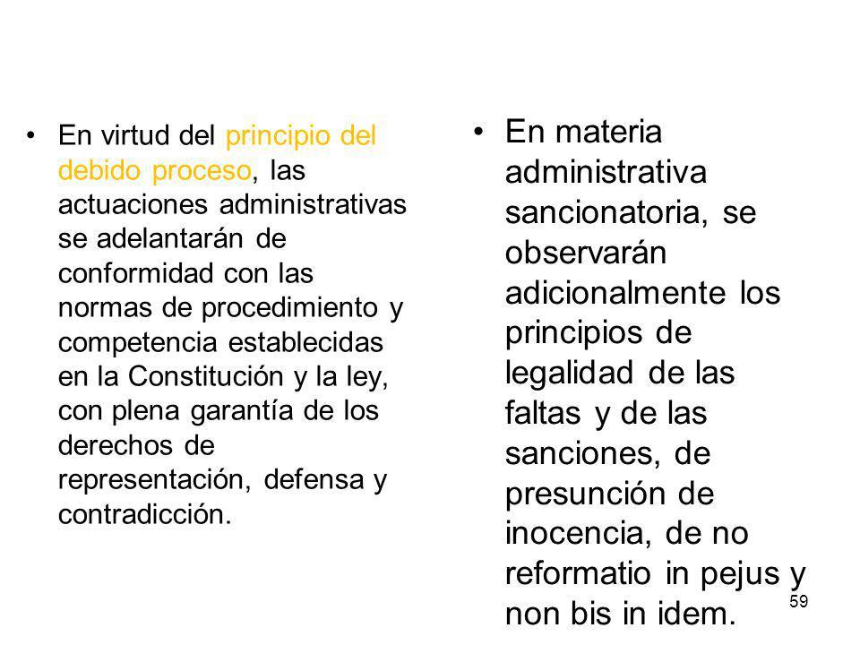 En virtud del principio del debido proceso, las actuaciones administrativas se adelantarán de conformidad con las normas de procedimiento y competenci