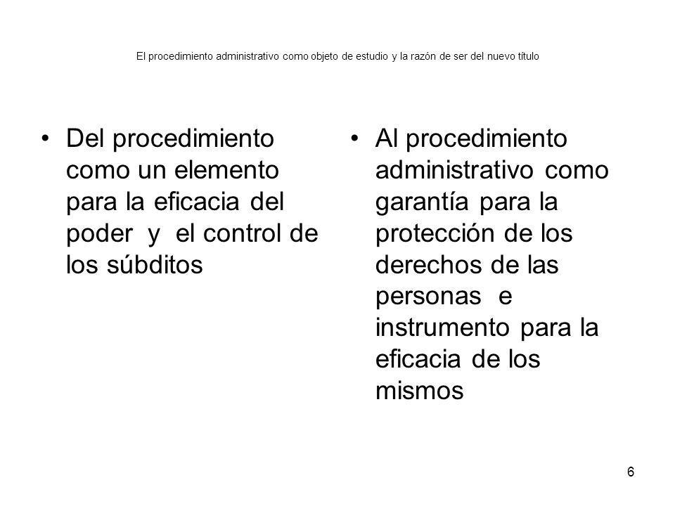 El procedimiento administrativo como objeto de estudio y la razón de ser del nuevo título Del procedimiento como un elemento para la eficacia del pode