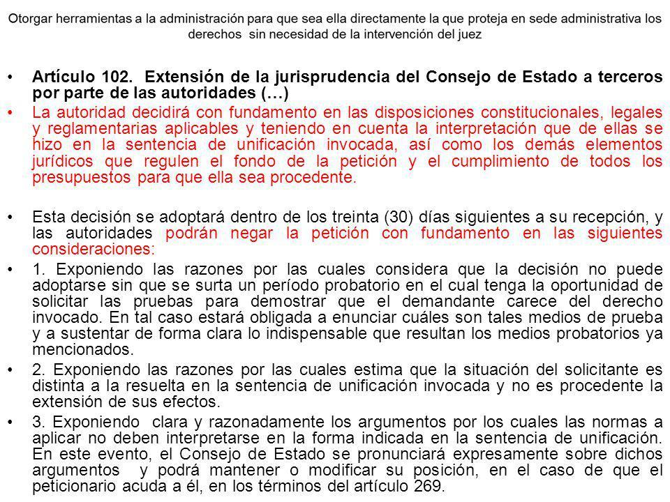 Artículo 102. Extensión de la jurisprudencia del Consejo de Estado a terceros por parte de las autoridades (…) La autoridad decidirá con fundamento en