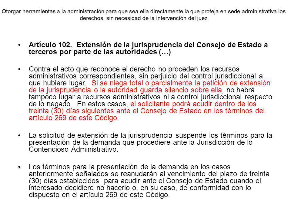 Artículo 102. Extensión de la jurisprudencia del Consejo de Estado a terceros por parte de las autoridades (…) Contra el acto que reconoce el derecho