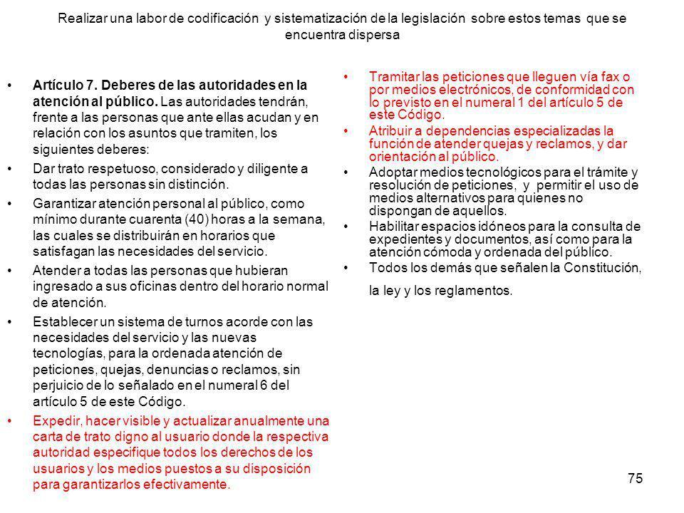 75 Realizar una labor de codificación y sistematización de la legislación sobre estos temas que se encuentra dispersa Artículo 7. Deberes de las autor