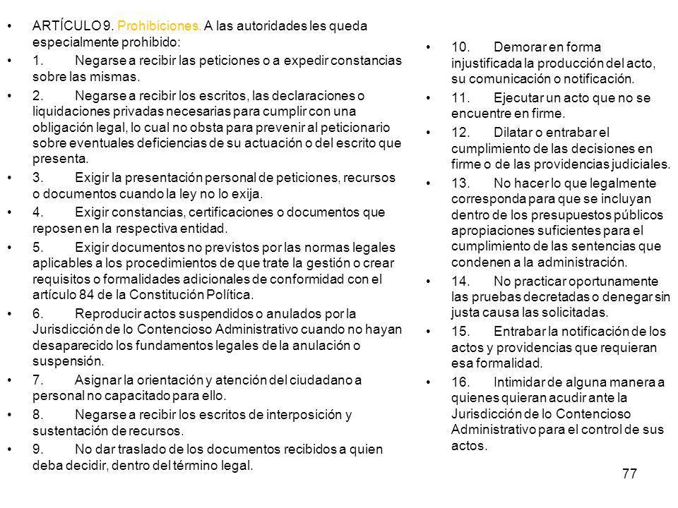 ARTÍCULO 9. Prohibiciones. A las autoridades les queda especialmente prohibido: 1.Negarse a recibir las peticiones o a expedir constancias sobre las m