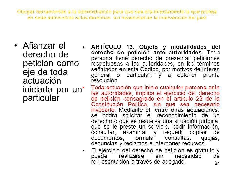 84 Otorgar herramientas a la administración para que sea ella directamente la que proteja en sede administrativa los derechos sin necesidad de la inte