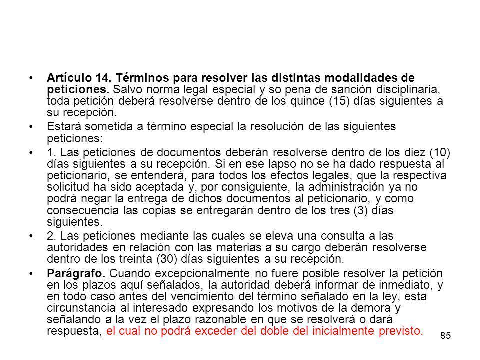85 Artículo 14. Términos para resolver las distintas modalidades de peticiones. Salvo norma legal especial y so pena de sanción disciplinaria, toda pe