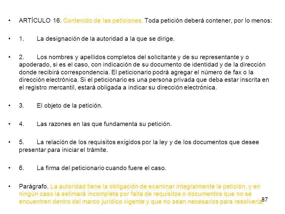 ARTÍCULO 16. Contenido de las peticiones. Toda petición deberá contener, por lo menos: 1.La designación de la autoridad a la que se dirige. 2.Los nomb