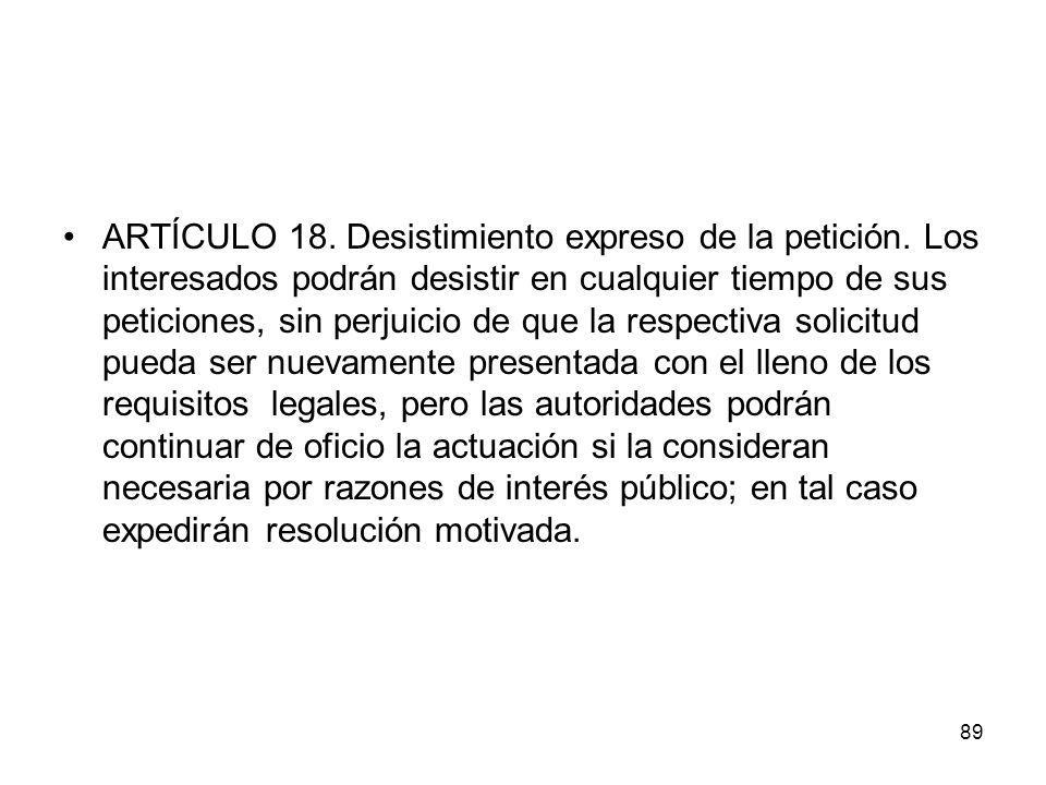 ARTÍCULO 18. Desistimiento expreso de la petición. Los interesados podrán desistir en cualquier tiempo de sus peticiones, sin perjuicio de que la resp