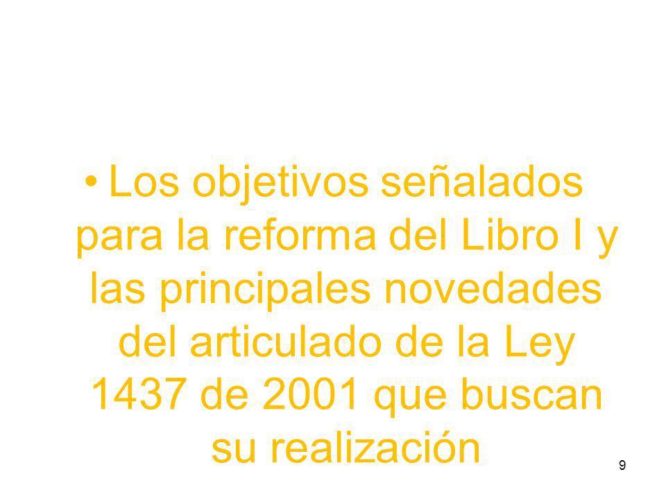 Los objetivos señalados para la reforma del Libro I y las principales novedades del articulado de la Ley 1437 de 2001 que buscan su realización 9