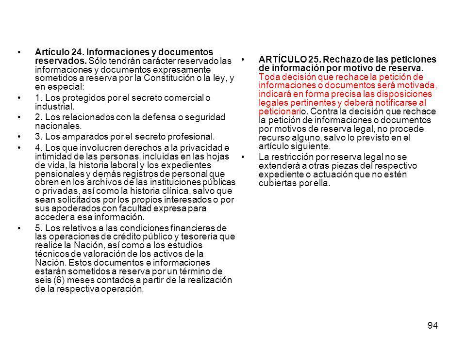 94 Artículo 24. Informaciones y documentos reservados. Sólo tendrán carácter reservado las informaciones y documentos expresamente sometidos a reserva