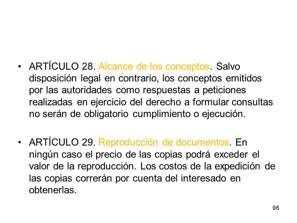 ARTÍCULO 28. Alcance de los conceptos. Salvo disposición legal en contrario, los conceptos emitidos por las autoridades como respuestas a peticiones r