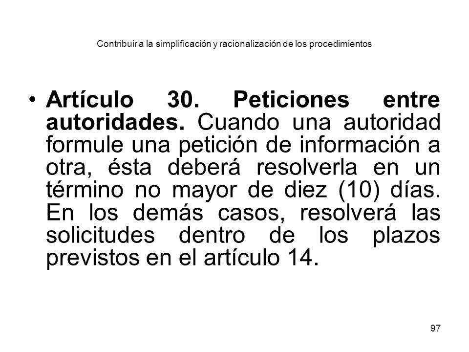 97 Contribuir a la simplificación y racionalización de los procedimientos Artículo 30. Peticiones entre autoridades. Cuando una autoridad formule una