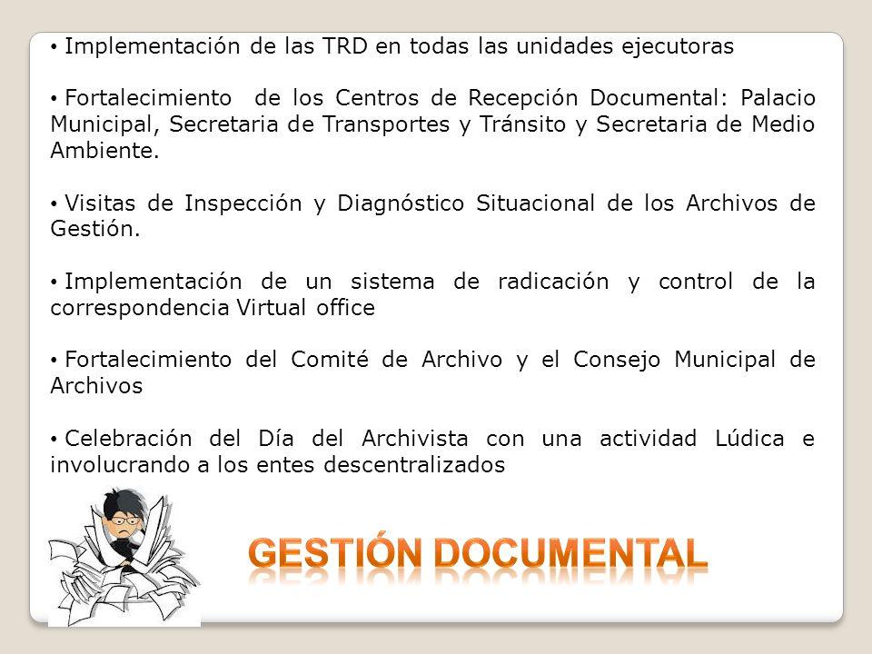 Implementación de las TRD en todas las unidades ejecutoras Fortalecimiento de los Centros de Recepción Documental: Palacio Municipal, Secretaria de Tr