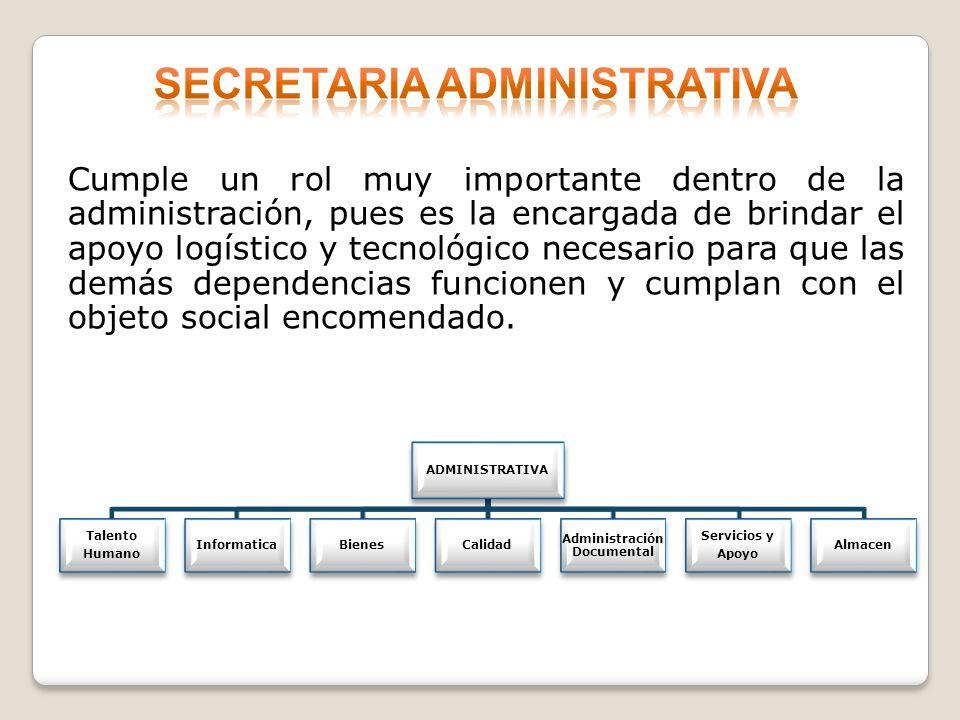Cumple un rol muy importante dentro de la administración, pues es la encargada de brindar el apoyo logístico y tecnológico necesario para que las demá